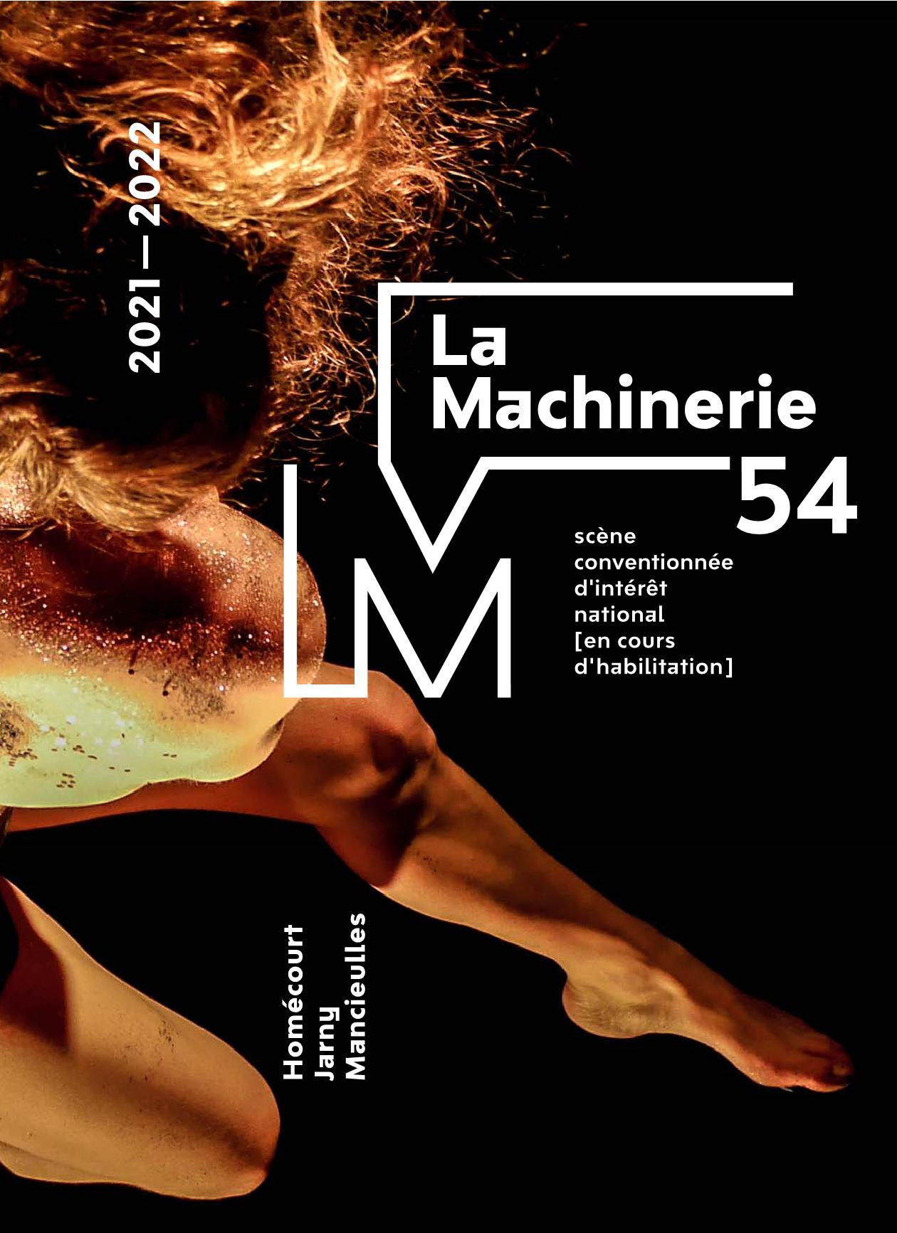 La Machinerie 54 Saison 2021-2022 spectacles pluridisciplinaires et contemporains, rencontres, expositions, résidences...